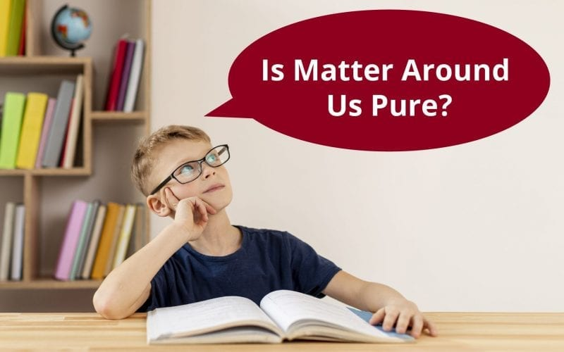 Is Matter Around Us Pure