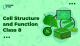 Cell Structure and Function Class 8