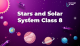 Stars and Solar System Class 8