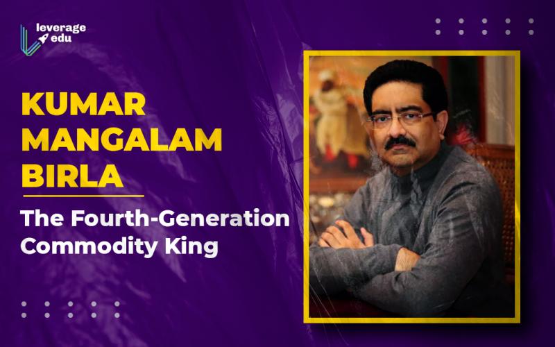 Kumar Mangalam Birla The Fourth-Generation Commodity King