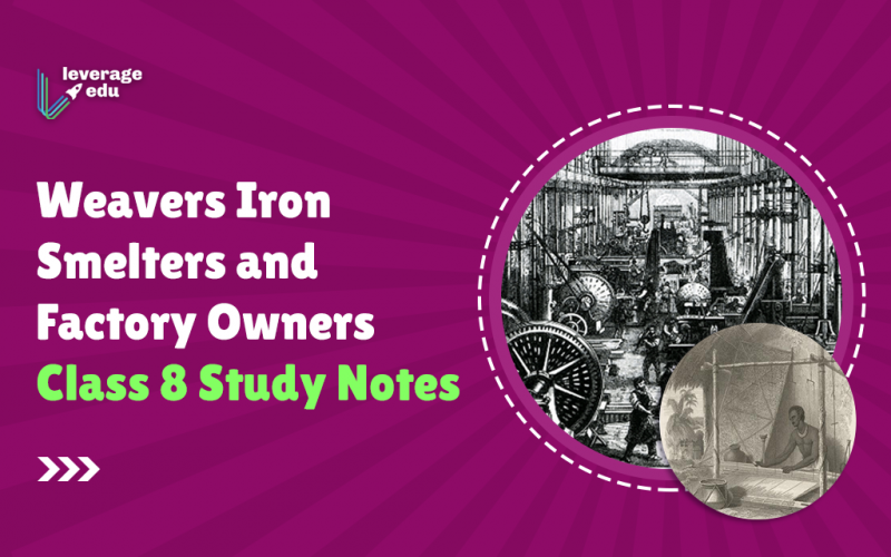 Weavers Iron Smelters and Factory Owners Class 8 Study Notes