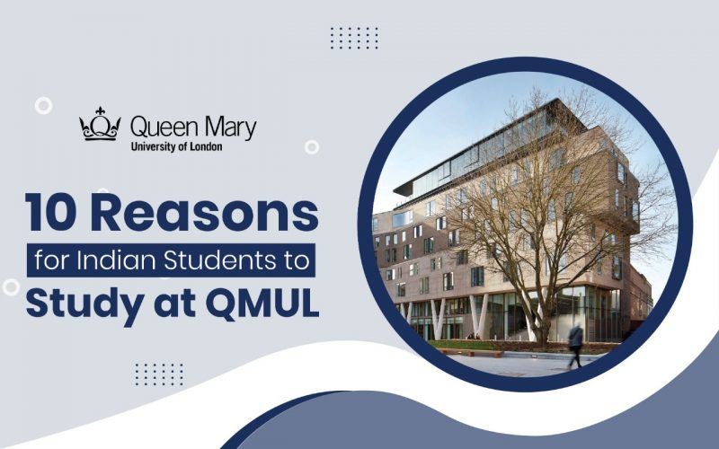 10 Reason for Indian Students to at Study at QMUL 2022