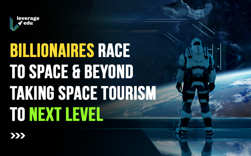 Billionaires Race to Space & Beyond Taking Space Tourism to Next Level