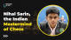 Nihal Sarin, the Indian Mastermind of Chess