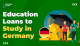 Education Loans to Study in Germany