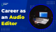 Quick and Easy Guide for Career as an Audio Editor
