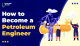 How to Become a Petroleum Engineer?