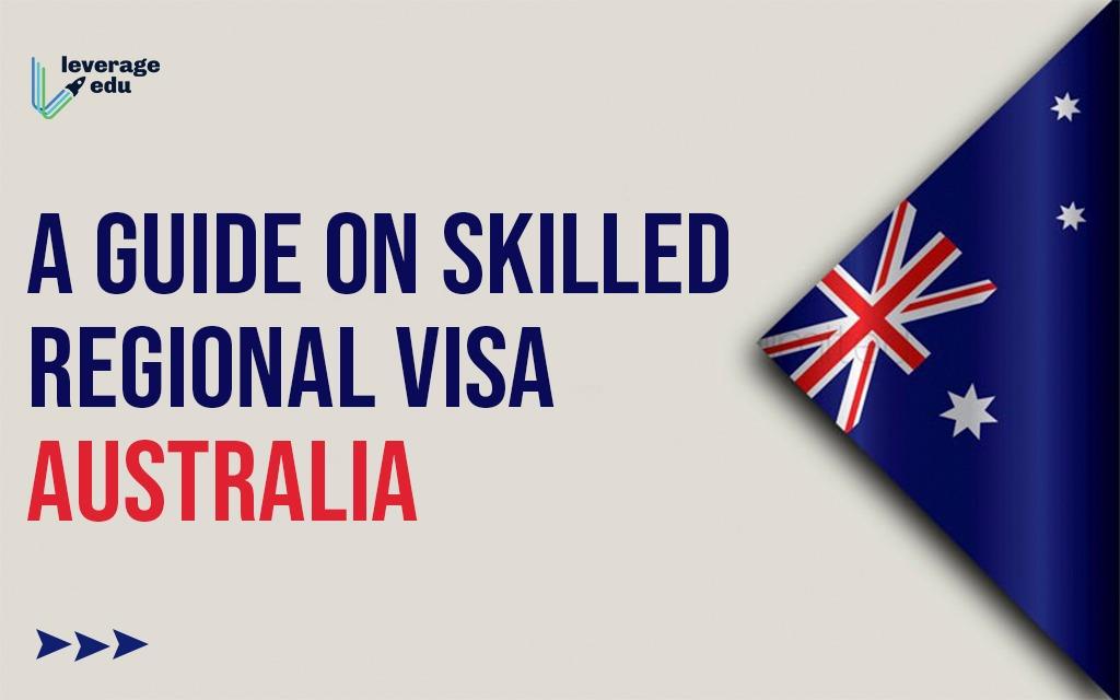 A Guide on Skilled Regional Visa – Australia