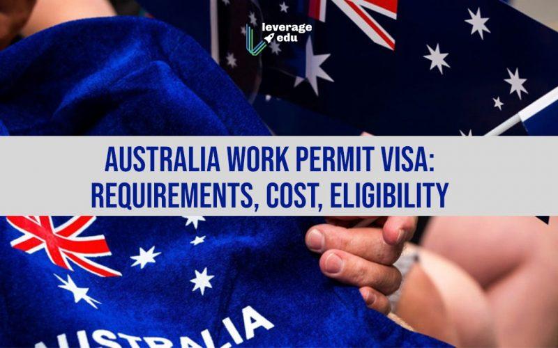 Australia Work Permit Visa Requirements, Cost, Eligibility