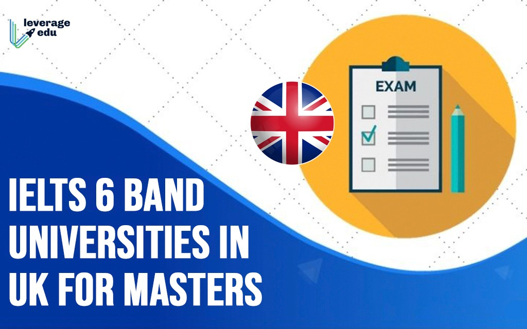 IELTS 6 Band Universities in UK for Masters