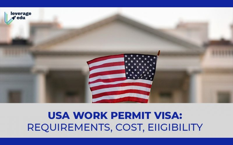 USA Work Permit Visa Requirements, Cost, Eiigibility
